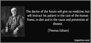 The doctor of the future will give no medicine, but will instruct his ...