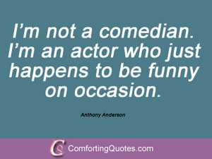 ... an actor who just happens to be funny on occasion. Anthony Anderson