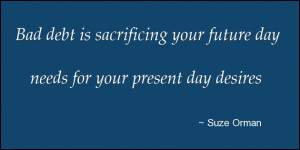 Bad Debt Is Sacrificing Your Future Day Needs For Your Present Day ...