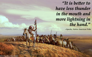 It is better to have less thunder in the mouth and more lightning in ...