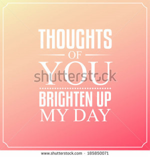 Thoughts of you brighten up my day, Quotes Typography Background ...