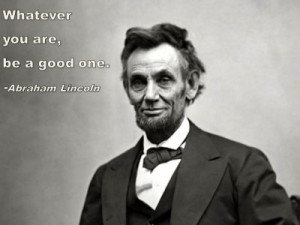 QUOTE & POSTER: Whatever you are, be a good one. – Abraham Lincoln