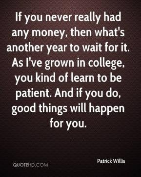 If you never really had any money, then what's another year to wait ...