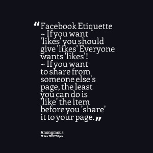 Quotes Picture: facebook etiquette ~ if you want 'likes' you should ...