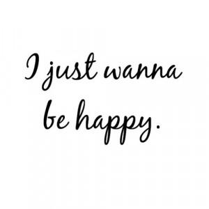 just wanna be happy