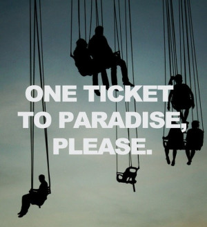 one, paradise, please, quote, quotes, ticket