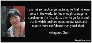 am not so much angry as trying to find my own voice in the world, to ...