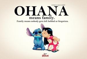 "Ohana means family.""Lilo & Stitch"