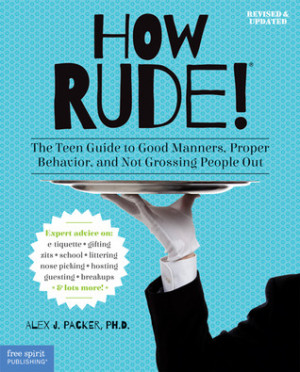 How Rude!: The Teen Guide to Good Manners, Proper Behavior, and Not ...