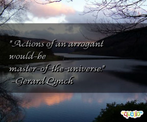 Actions of an arrogant would-be master -of-the- universe .