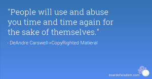 Quotes About People Who Use You Quot People Will Use And Abuse You