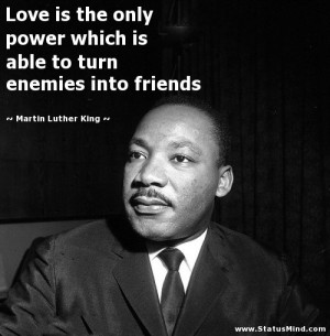 ... turn enemies into friends - Martin Luther King Quotes - StatusMind.com