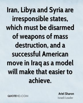Iran, Libya and Syria are irresponsible states, which must be disarmed ...