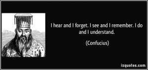 quote-i-hear-and-i-forget-i-see-and-i-remember-i-do-and-i-understand ...