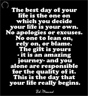 day of your life is the one on which you decide your life is your own ...