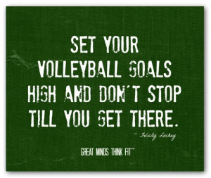 Set your volleyball goals high and don'tstop till you get there ...