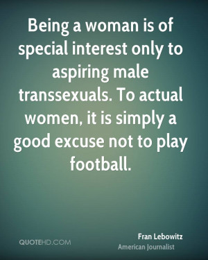 Being a woman is of special interest only to aspiring male ...