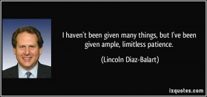 ... but I've been given ample, limitless patience. - Lincoln Diaz-Balart