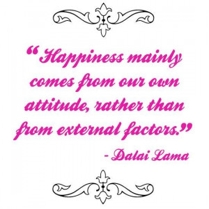 Dalai lama happiness comes from our own attitude quote