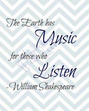 The Earth has Music for those who listen -Shakespeare ...