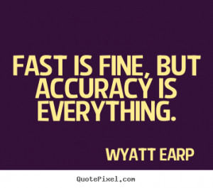 Inspirational quotes - Fast is fine, but accuracy is everything.