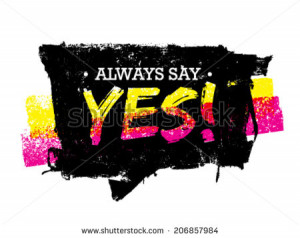 Always Say Yes Motivation Quote. Grunge Speech Bubble Vector Concept ...