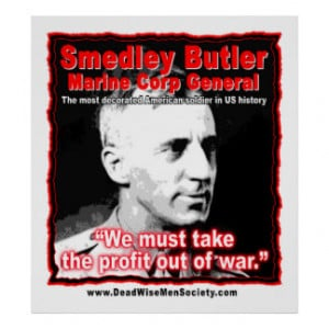Smedley D. Butler, Profit and War Quote. Poster