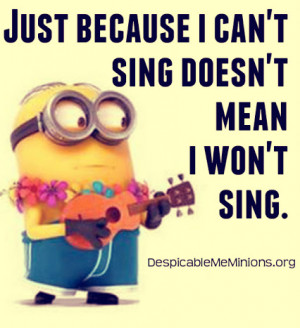 sing doesn t mean i won t sing # minion # music # funny # despicableme ...