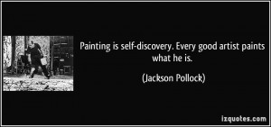 Painting is self-discovery. Every good artist paints what he is ...