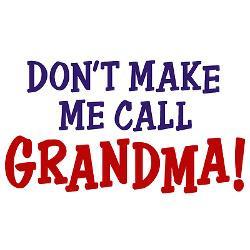 dont_make_me_call_grandma_bib.jpg?color=CloudWhite&height=250&width ...