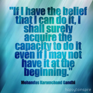 the belief that I can do it, I shall surely acquire the capacity to do ...