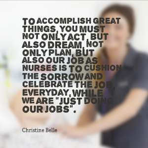 Nursing Student Quotes And Sayings Nursing is not just an art,