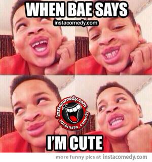 When bae says I'm cute