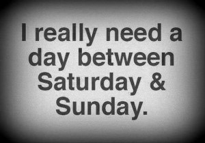 need a day between saturday and sunday funny quotes