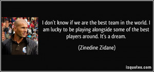 ... some of the best players around. It's a dream. - Zinedine Zidane