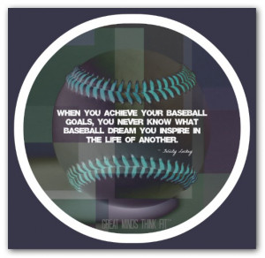 you achieve your baseball goals you never know what baseball dream you ...