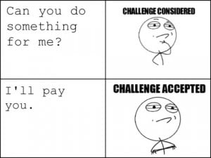... Size   More challenge considered challenge accepted funny quotes