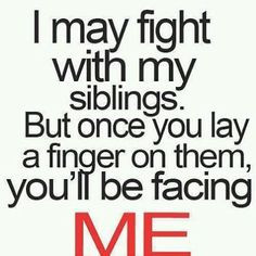 ... drive me nuts, but were always going to be sister and brother. More
