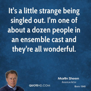 It's a little strange being singled out. I'm one of about a dozen ...