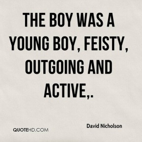 The boy was a young boy, feisty, outgoing and active,.