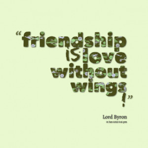 Quotes Picture: friendship is love without wings !