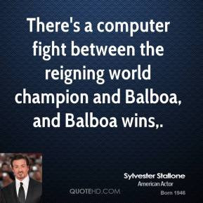 sylvester-stallone-quote-theres-a-computer-fight-between-the-reigning ...