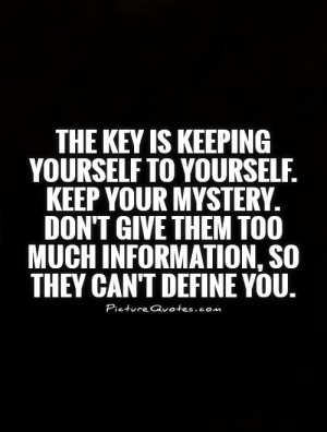 the-key-is-keeping-yourself-to-yourself-keep-your-mystery-dont-give ...