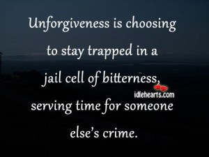 Unforgiveness is choosing to stay trapped in a jail cell