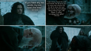 Jon Snow: If you have any last words, my lord, now's the time.Janos ...