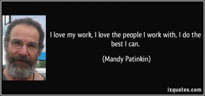 quote-i-love-my-work-i-love-the-people-i-work-with-i-do-the-best-i-can ...