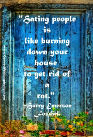 Quotes On Hate, Dealing with Hate, hating people is like burning down ...