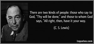 ... have it your way. C.S.Lewis Lewis Quotes, Quotations Cslewis, Quotes