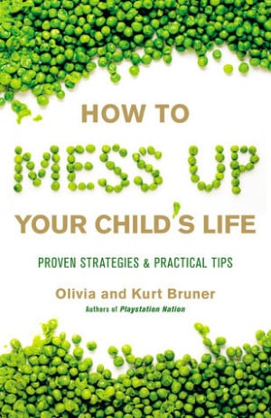 How to Mess Up Your Child's Life: Tips to Identify and Avoid the Worst ...