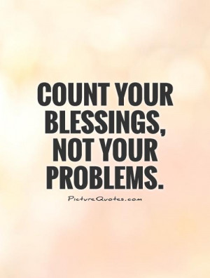 Problem Quotes Be Thankful Quotes Count Your Blessings Quotes